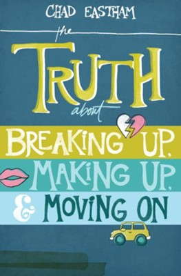 The Truth About Breaking Up, Making Up, and Moving On - eBook  -     By: Chad Eastham