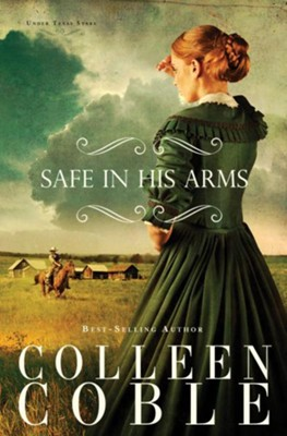 Safe in His Arms, Under Texas Stars Series #2 -eBook   -     By: Colleen Coble
