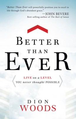 Better Than Ever: Live on a Level You Never Thought Possible - eBook  -     By: Dion Woods