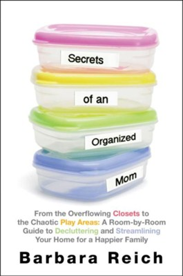 Secrets of an Organized Mom: How to Declutter and Streamline Your Home for a Happier Family - eBook  -     By: Barbara Reich