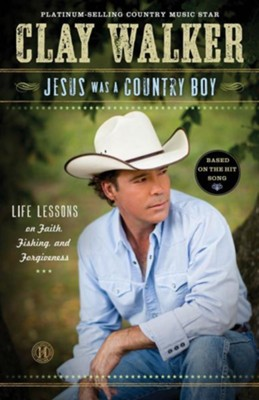 Jesus Was a Country Boy: Life Lessons on Faith, Fishing, and Forgiveness - eBook  -     By: Clay Walker