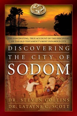 Discovering the City of Sodom: The Fascinating, True Account of the Discovery of the Old Testament's Most Infamous City - eBook  -     By: Dr. Steven Collins, Latayne C. Scott