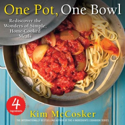 4 Ingredients One Pot, One Bowl: Rediscover the Wonders of Simple, Home-Cooked Meals - eBook  -     By: Kim McCosker