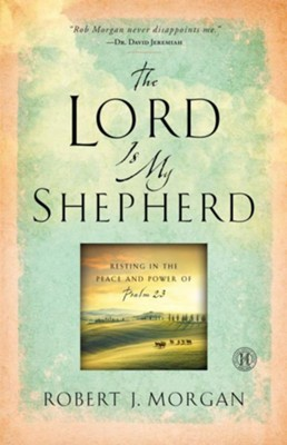 The Lord is my Shepherd: Practicing the Peace and Power of Psalm 23 - eBook  -     By: Rob Morgan