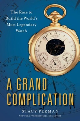 A Grand Complication: The Race to Build the World's Most Legendary Watch - eBook  -     By: Stacy Perman