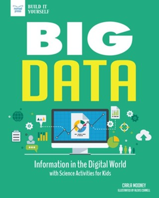 Big Data  -     By: Carla Mooney     Illustrated By: Alexis Cornell