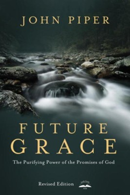 Future Grace, Revised Edition: The Purifying Power of the Promises of God - eBook  -     By: John Piper