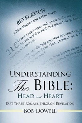 Understanding the Bible: Head and Heart: Part Three: Romans Through Revelation - eBook  -     By: Bob Dowell
