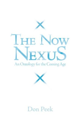 The Now Nexus: An Ontology for the Coming Age - eBook  -     By: Don Peek