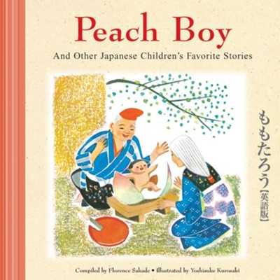 Peach Boy And Other Japanese Children's Favorite Stories  -     By: Florence Sakade     Illustrated By: Yoshisuke Kurosaki