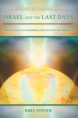 Israel and the Last Days: Applying Rules of Interpretation to End-Time Prophecy - eBook  -     By: Kree Foster