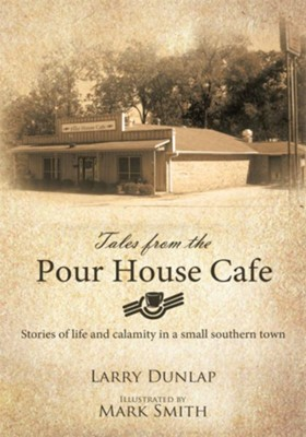 Tales from the Pour House Cafe: Stories of life and calamity in a small southern town - eBook  -     By: Larry Dunlap