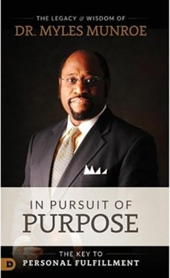 In Pursuit of Purpose   -     By: Myles Munroe