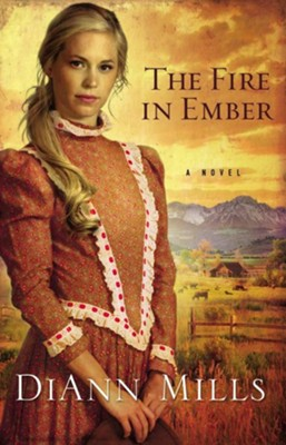 The Fire in Ember: A Novel - eBook  -     By: DiAnn Mills