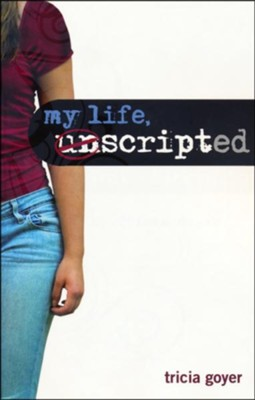 My Life Unscripted: Who's Writing Your Life? - Slightly Imperfect  -     By: Tricia Goyer