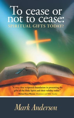 To cease or not to cease:: Spiritual gifts today? - eBook  -     By: Mark Anderson