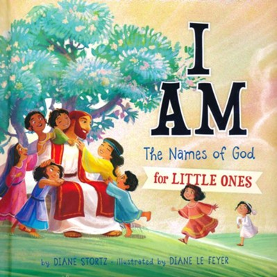 I Am: The Names of God for Little Ones  -     By: Diane Stortz     Illustrated By: Diane Le Feyer