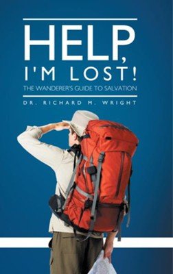 Help, I'm Lost!: The Wanderers Guide to Salvation - eBook  -     By: Richard Wright