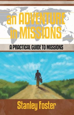 An Adventure in Missions: A Practical Guide to Missions - eBook  -     By: Stanley Foster