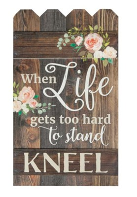 When Life Gets Too Hard To Stand Kneel Fence Art Christianbookcom