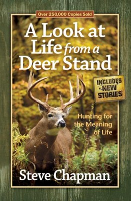 Look at Life from a Deer Stand, A: Hunting for the Meaning of Life - eBook  -     By: Steve Chapman