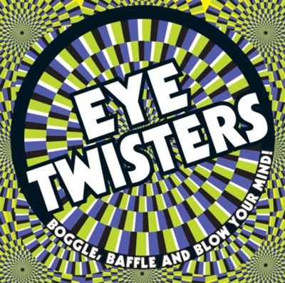 Eye Twisters: Boggle, Baffle and Blow Your Mind!  -     By: Carlton Books(Ed.)