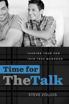 Time for the Talk: Leading Your Son into True Manhood - eBook  -     By: Steve Zollos