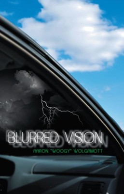 Blurred Vision - eBook  -     By: Aaron Wolgamott Woogy