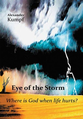 Eye of the Storm:: Where is God when life hurts? - eBook  -     By: Alexander Kumpf