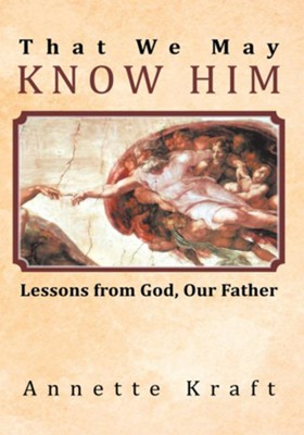 That We May Know Him: Lessons from God, Our Father - eBook  -     By: Annette Kraft