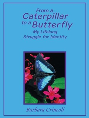 From a Caterpillar to a Butterfly: My Lifelong Struggle for Identity - eBook  -     By: Barbara Crincoli