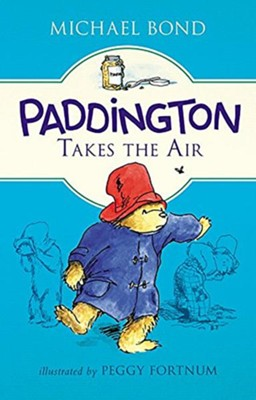 Paddington Takes the Air  -     By: Michael Bond     Illustrated By: Peggy Fortnum