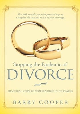 Stopping the Epidemic of Divorce: Practical steps to stop divorce in its tracks - eBook  -     By: Barry Cooper