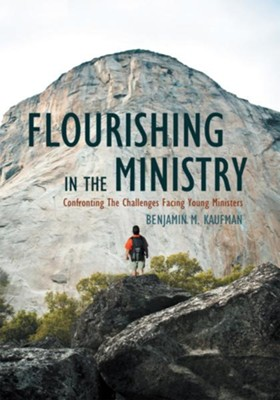 Flourishing In The Ministry: Confronting The Challenges Facing Young Ministers - eBook  -     By: Benjamin Kaufman