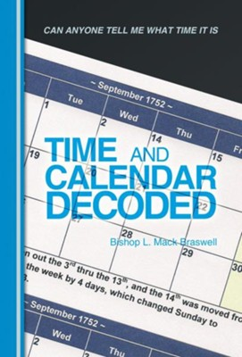 Time and Calendar Decoded: Can Anyone Tell Me What Time It Is - eBook  -     By: Bishop L. Mack Braswell