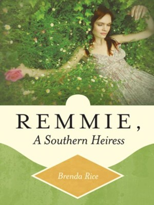 Remmie, a Southern Heiress - eBook  -     By: Brenda Rice