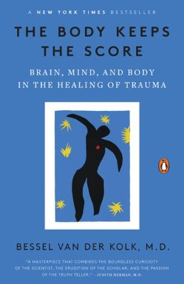 The Body Keeps the Score: Brain, Mind, and Body in the Healing of Trauma - By: Bessel van der Kolk M.D.