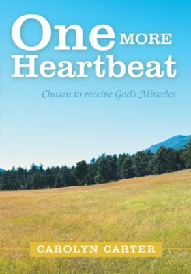 One More Heartbeat: Chosen to receive God's Miracles - eBook  -     By: Carolyn Carter