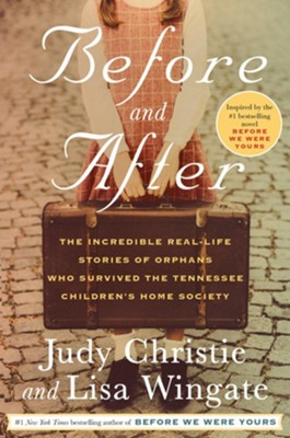Before and After: The Incredible Real-Life Stories of Orphans Who Survived the Tennessee Children's Home Society  -     By: Lisa Wingate