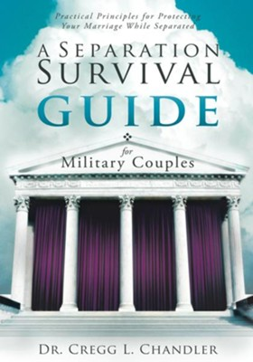 A Separation Survival Guide for Military Couples: Practical Principles for Protecting Your Marriage While Separated - eBook  -     By: Cregg Chandler
