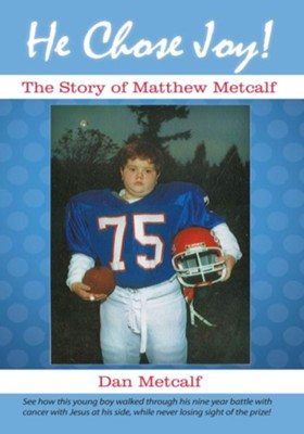 He Chose Joy!: The Story of Matthew Metcalf - eBook  -     By: Dan Metcalf