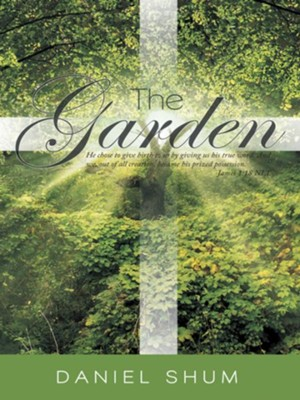 The Garden: He chose to give birth to us by giving us his true word. And we, out of all creation, became his prized possession. James 1:18 NLT - eBook  -     By: Daniel Shum