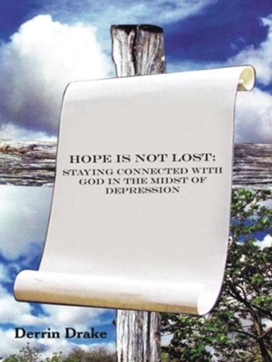 Hope is Not Lost: Staying Connected with God in the Midst of Depression - eBook  -     By: Derrin Drake