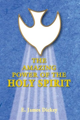 The Amazing Power of the Holy Spirit - eBook  -     By: E. Dickey