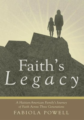 Faith's Legacy: A Haitian-American Family's Journey of Faith across Three Generations - eBook  -     By: Fabiola Powell