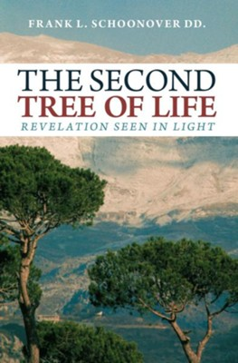 THE SECOND TREE OF LIFE: Revelation seen in light - eBook  -     By: Frank L. Schoonover
