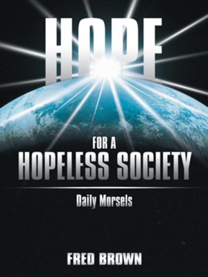 Hope for a Hopeless Society: Daily Morsels - eBook  -     By: Fred Brown