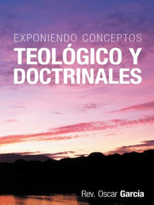 Exponiendo Conceptos Teologico y Doctrinales - eBook  -     By: Rev. Oscar Garcia