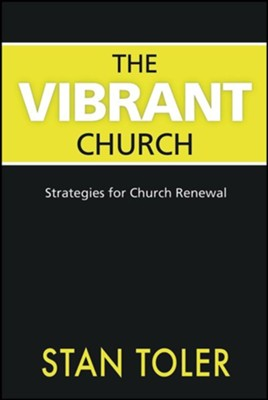 The Vibrant Church: Strategies For Church Renewal  -     By: Stan Toler