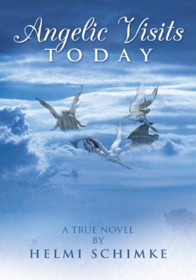 Angelic Visits Today - eBook  -     By: Helmi Schimke